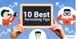 10 Best Recruiting Tips Which You Need To Know!