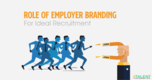 Why Employer Branding is Necessary for Efficient Hiring?
