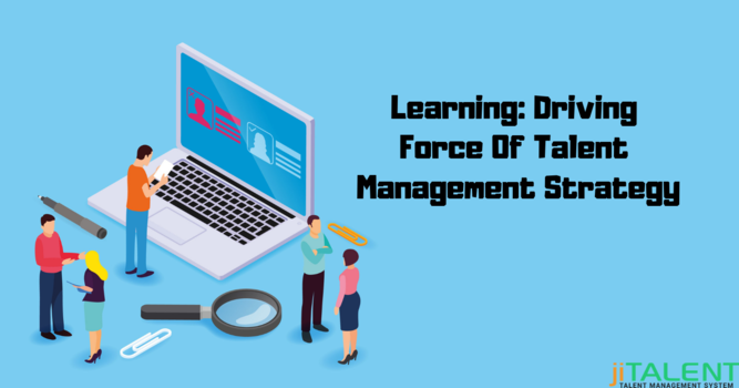 Learning: Driving Force Of Talent Management Strategy