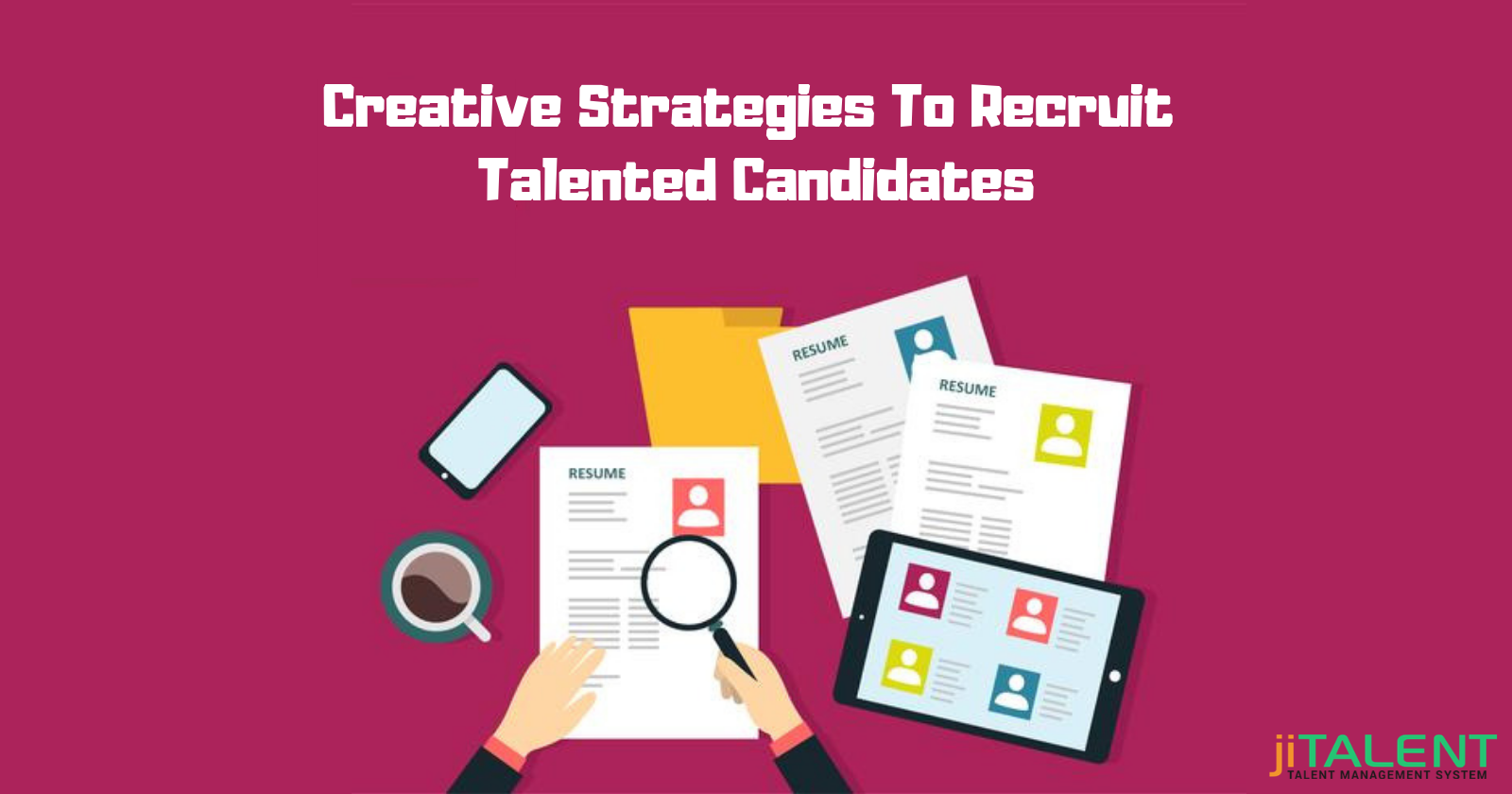 Find the Talented Candidate With Creative Recruiting Strategies