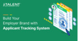 Build Your Employer Brand with Applicant Tracking System